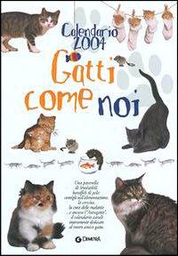 Calendario 2004. Gatti come noi