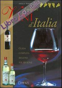 I migliori vini d'Italia. Guida completa regione per regione