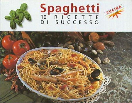 Spaghetti. 10 ricette di successo