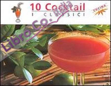 Dieci cocktail. I classici