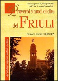 Proverbi e modi di dire del Friuli. Il quotidiano ragionar friulano in pillole.