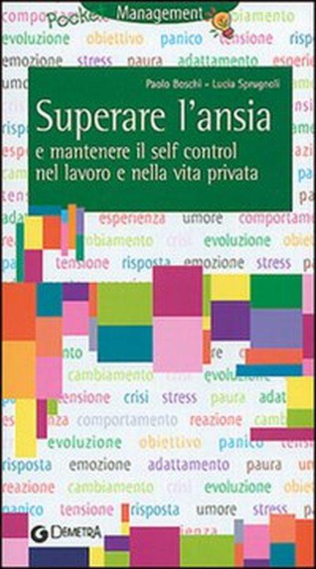 Tecniche per superare l'ansia e mantenere il self control nel lavoro e nella vita privata