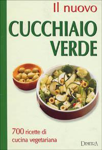 Il nuovo cucchiaio verde. 700 ricette di cucina vegetariana