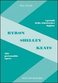 Byron, Shelley, Keats. Vita, personalità, opere.