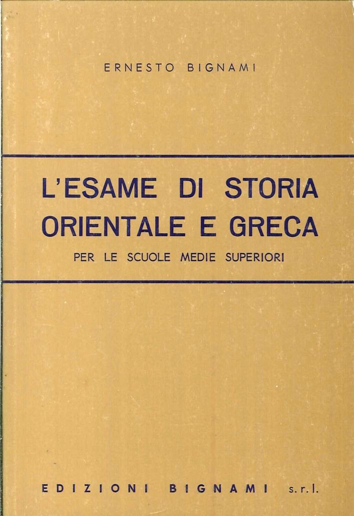 L'esame di storia orientale e greca. Per le Scuole superiori.