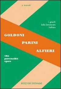 Goldoni, Parini, Alfieri. Vita, personalità, opere. Per le Scuole superiori.