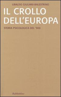 Il crollo dell'Europa. Storia psicologica del '900.