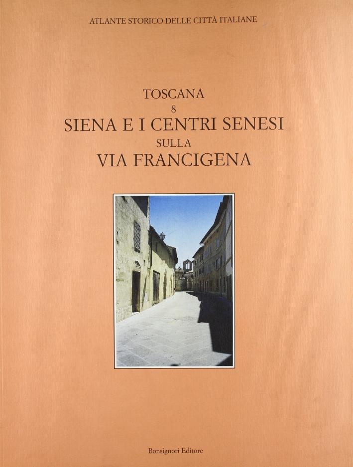 Atlante storico delle città italiane. Toscana. Vol. 8: Siena e i centri senesi lungo la via Francigena