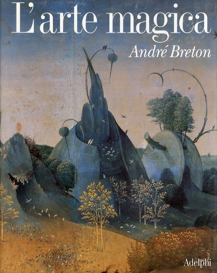 Andrè Breton. L'arte magica.