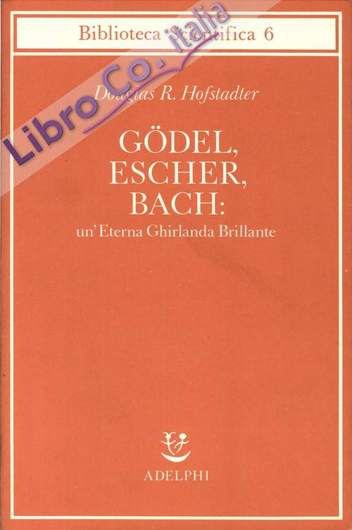 Godel, Escher, BACH: un'Eterna Ghirlanda Brillante. Una Fuga Metaforica Su Menti e Macchine nello Spirito di Lewis Carroll