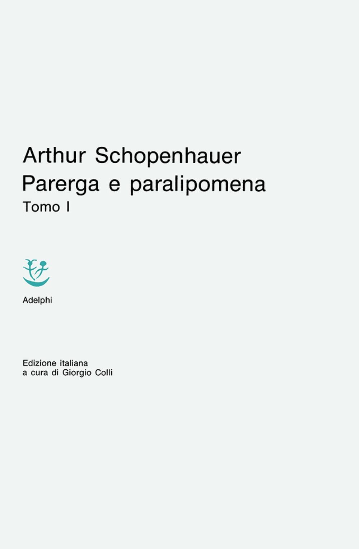 Parerga e Paralipomena. Vol. 1.
