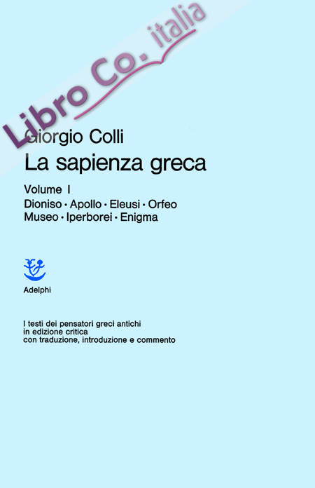 La Sapienza Greca. Vol. 1: Dioniso, Apollo, Eleusi, Orfeo, Museo, Iperborei, Enigma