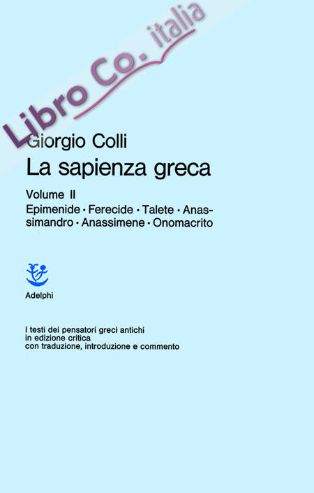 La Sapienza Greca. Vol. 2: Epimenide, Ferecide, Talete, Anassimandro, Anassimene, Onomacrito