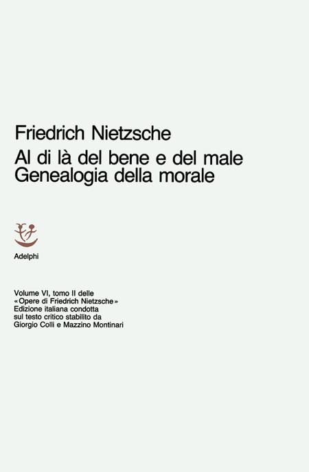 Opere Complete. Vol. 6: al di là del Bene e del Male. Genealogia della Morale