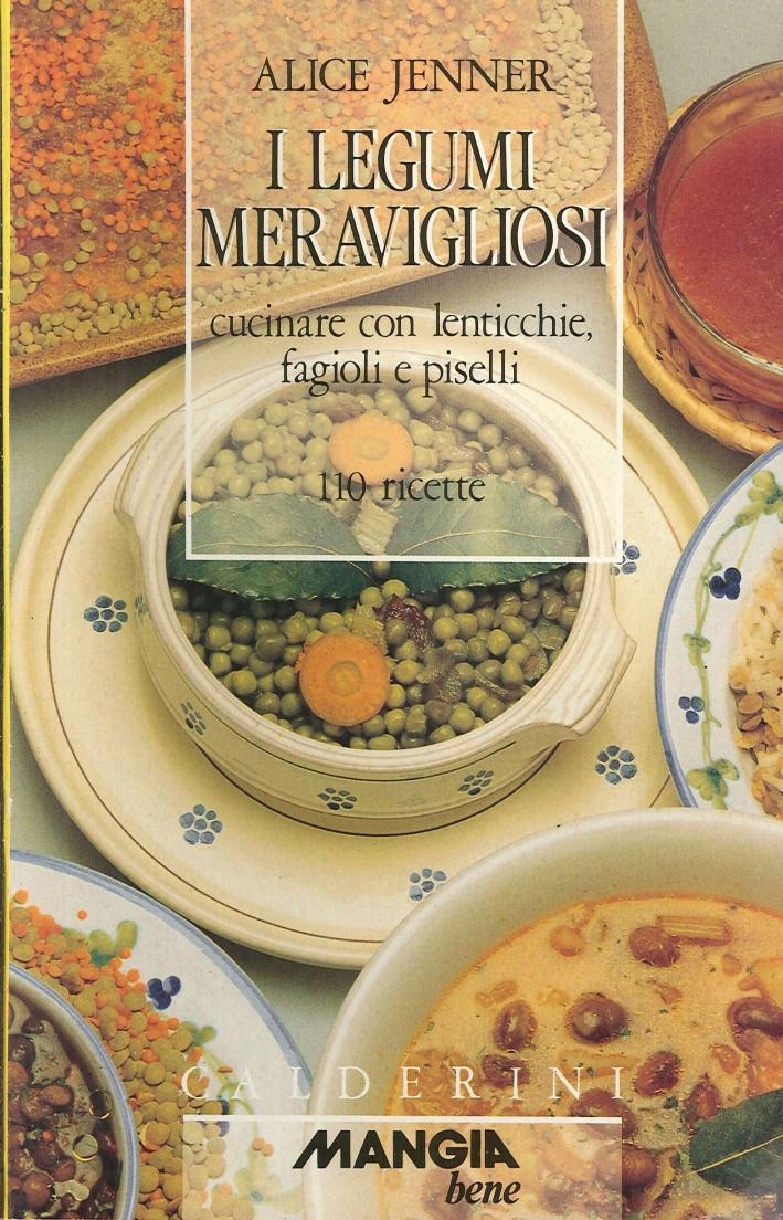 I Legumi Meravigliosi. Cucinare con Lenticchie, Fagioli e Piselli. 110 Ricette.