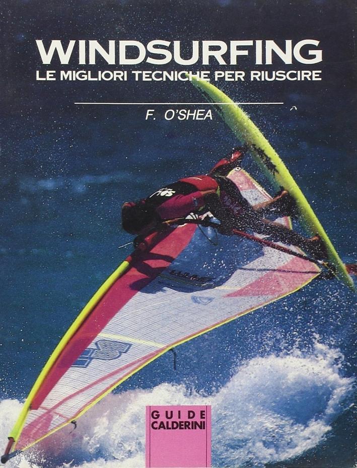 Windsurfing. Le Migliori Tecniche per Riuscire.