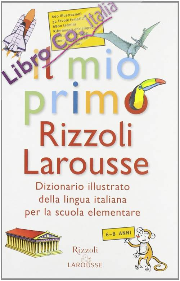 Il mio primo Rizzoli Larousse. Dizionario illustrato della lingua italiana per la scuola elementare