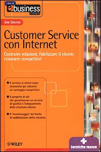 Customer service con Internet. Costruire relazioni, fidelizzare il cliente, rimanere competitivi