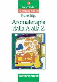 Aromaterapia dalla A alla Z. Il benessere con gli oli essenziali
