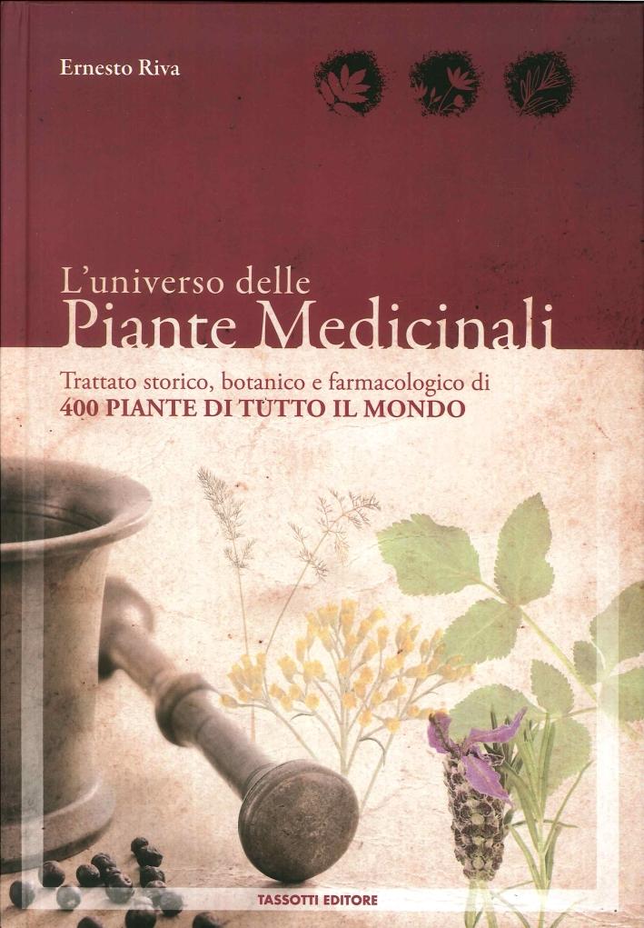 L'Universo delle Piante Medicinali. Trattato Storico, Botanico e Farmacologico di 400 Piante di Tutto il Mondo.