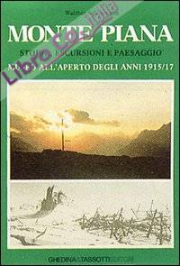 Monte Piana. Storia, escursioni e paesaggio. Museo all'aperto degli anni 1915-17.