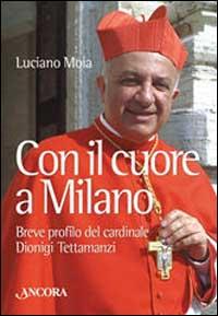 Con il cuore a Milano. Breve profilo del cardinale Dionigi Tettamanzi