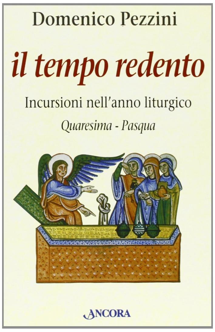 Il tempo redento. Incursioni nell'anno liturgico (Quaresima-Pasqua)