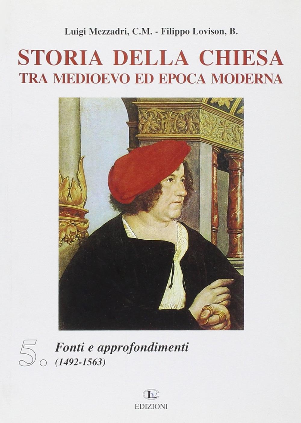 Storia della Chiesa tra Medioevo ed epoca moderna. Vol. 5: Fonti e approfondimenti (1492-1563)