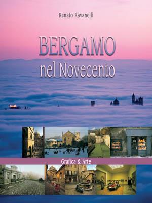 Bergamo nel Novecento. Ediz. illustrata