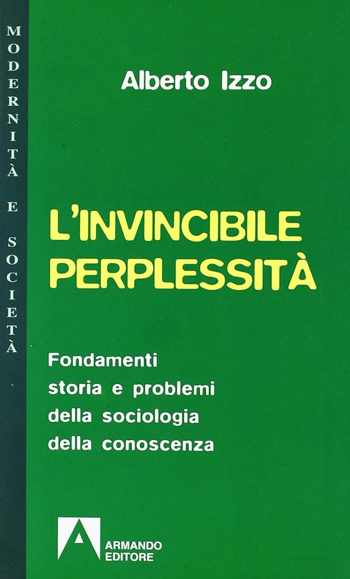 L'invincibile perplessità. Fondamenti, storia e problemi della sociologia della conoscenza