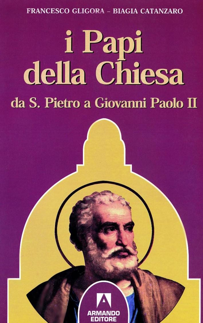 I papi della Chiesa. Da san Pietro a Giovanni Paolo II