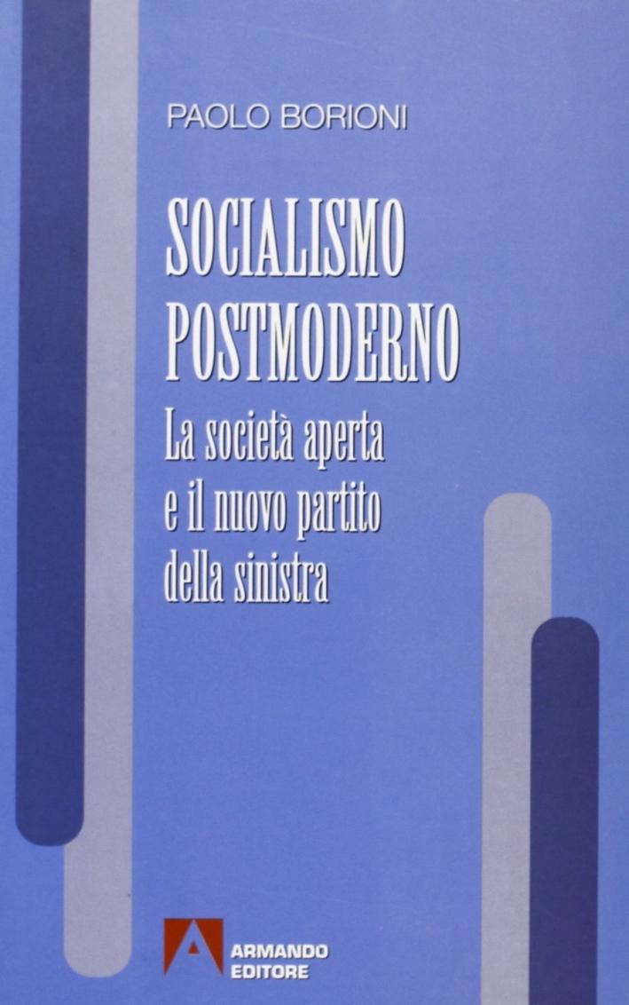 Socialismo postmoderno. La società aperta e il nuovo partito della Sinistra