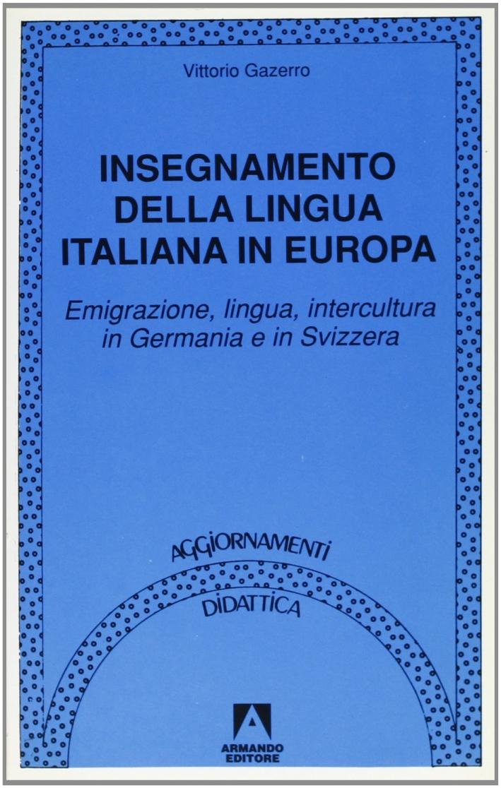 Insegnamento della lingua italiana in Europa. Emigrazione, lingua, intercultura in Germania e in Svizzera