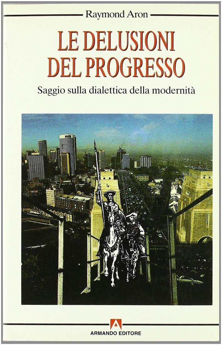 Le delusioni del progresso. Saggio sulla dialettica della modernità