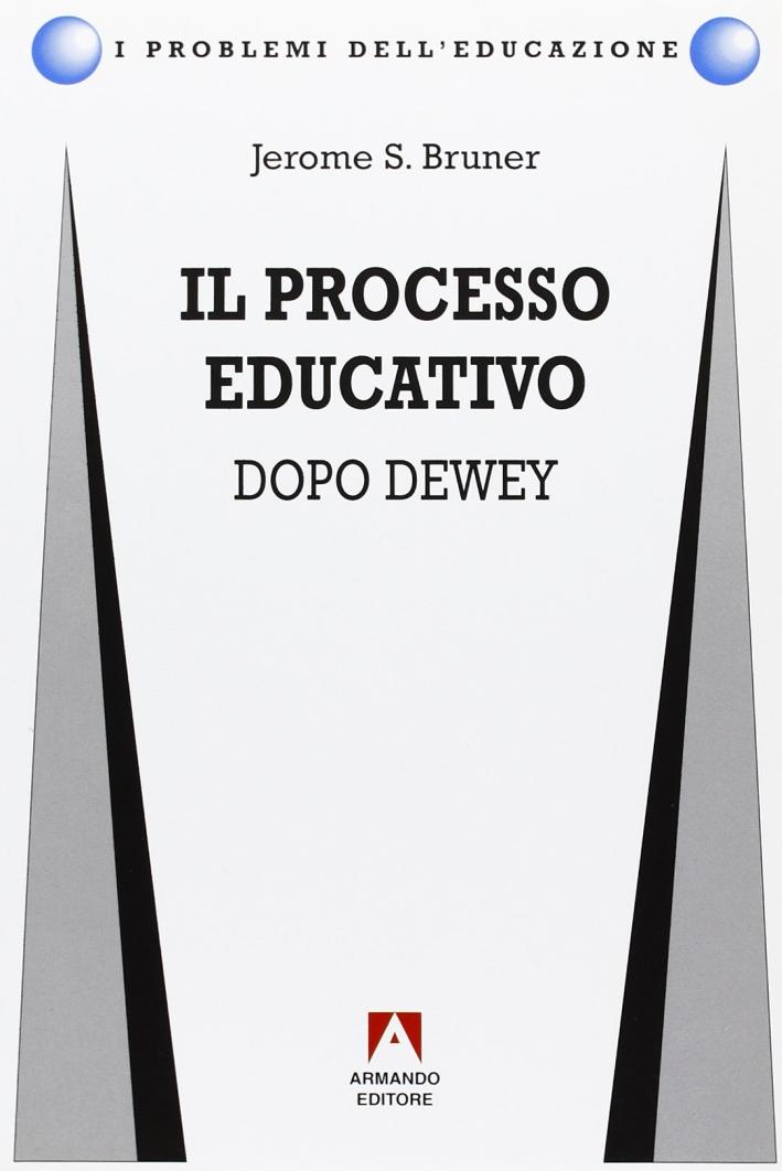 Il processo educativo. Dopo Dewey