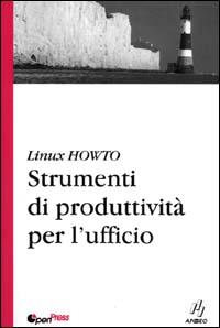 Linux HowTo. Strumenti di produttività per l'ufficio