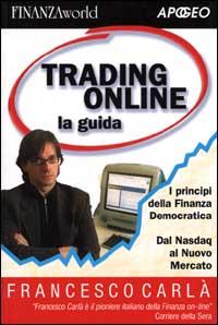 Trading online. La guida. I principi della finanza democratica. Dal Nasdaq al nuovo mercato