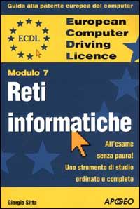 ECDL. Guida alla patente europea del computer. Modulo 7: reti informatiche