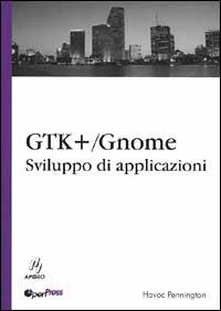 GTK/GNOME. Sviluppo di applicazioni