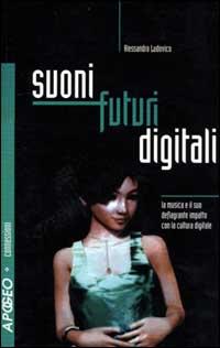 Suoni futuri digitali. La musica e il suo deflagrante impatto con la cultura digitale