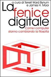 La fenice digitale. Come i computer stanno cambiando la filosofia