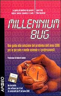 Millennium Bug. Una guida alla soluzione del problema dell'anno 2000 per le piccole e medie aziende e i professionisti