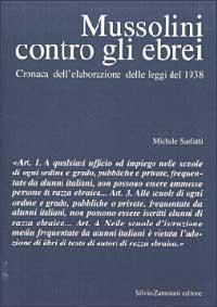 Mussolini contro gli ebrei. Cronaca dell'elaborazione delle leggi del 1938.