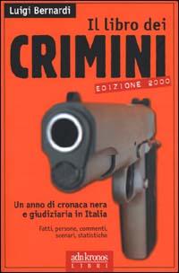 Il libro dei crimini. Un anno di cronaca nera e giudiziaria in Italia