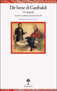 Dir bene di Garibaldi. 155 epigrafi