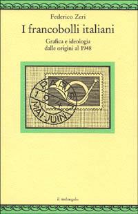 I francobolli italiani. Grafica e ideologia dalle origini al 1948