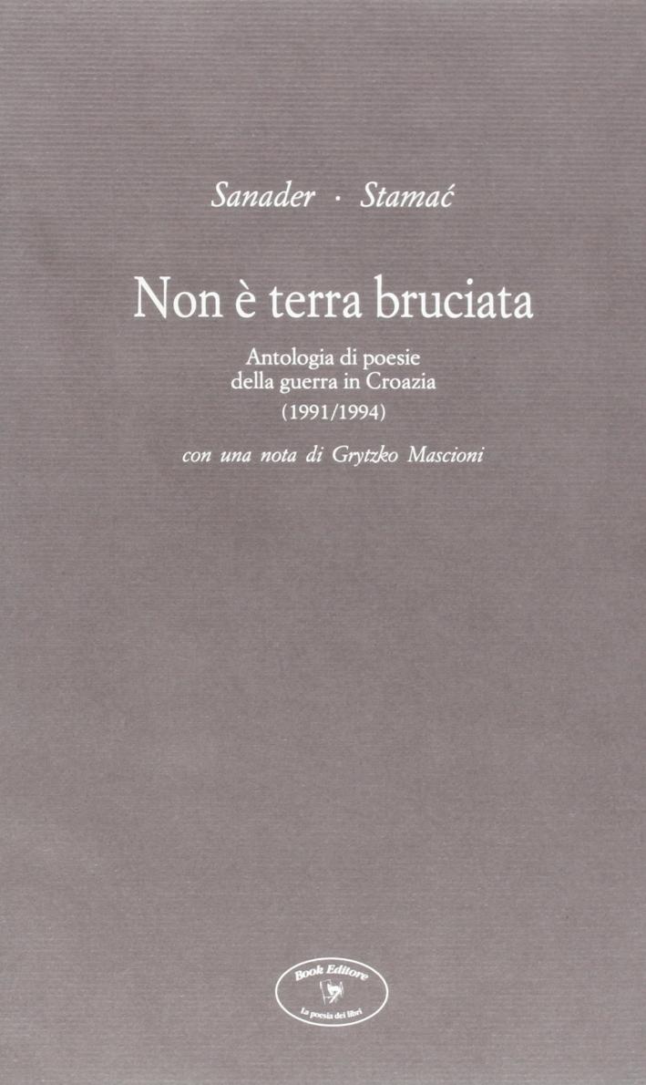 Non è terra bruciata. Antologia di poesie della guerra in Croazia (1991-1994)