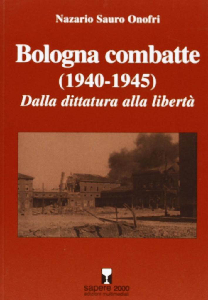 Bologna combatte (1940-1945). Dalla dittatura alla libertà