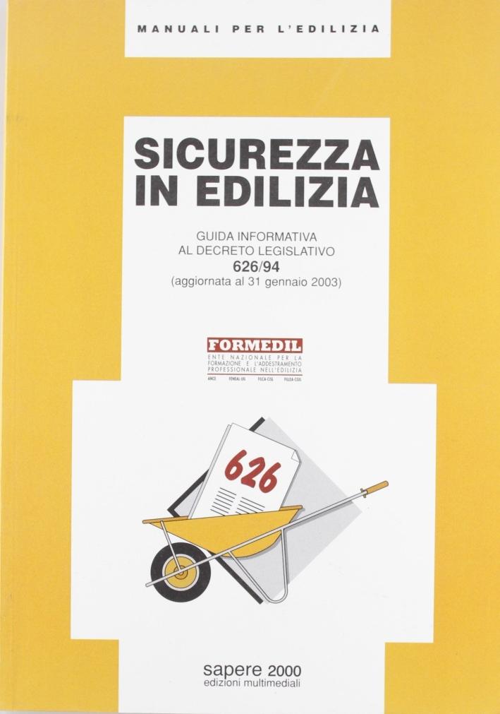 La sicurezza in edilizia. Guida informativa al DL 626/94. Aggiornata al 31 gennaio 2003