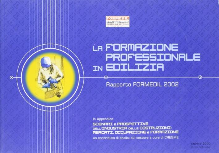 La formazione professionale in edilizia. Rapporto Formedil 2002